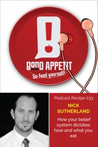 33. How your belief system dictates how and what you eat with Nick Sutherland