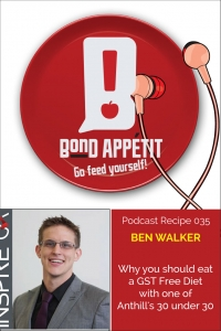 35. Why you should eat a GST Free Diet with one of Anthill's 30 under 30, Mr Ben Walker