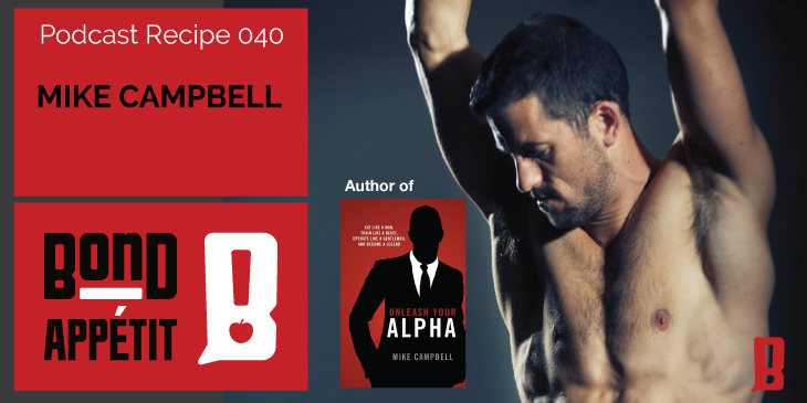 40. How to Eat like a man, train like a beast, operate like a gentleman and become a legend with Mike Campbell