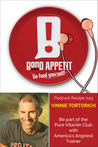 43. Be part of the Pure Vitamin Club with America's Angriest Trainer Vinnie Tortorich