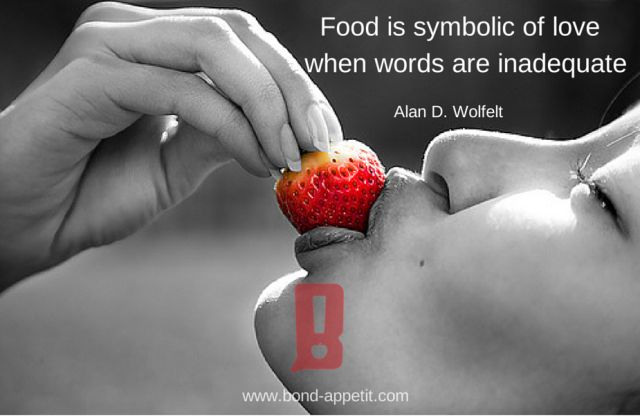 Food Is Symbolic Of Love When Words Are Inadequate Bond Appetit