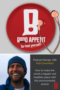 66. How to make the world a happier and healthier place with environmental activist Rob Greenfield
