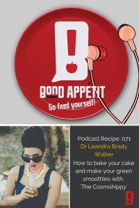 71. How to bake your cake and make your green smoothies with 'The Cosmohippy' Dr. Leandra Brady-Walker