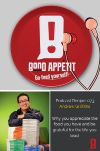 73. Andrew Griffiths on why you appreciate the food you have and be grateful for the life you lead