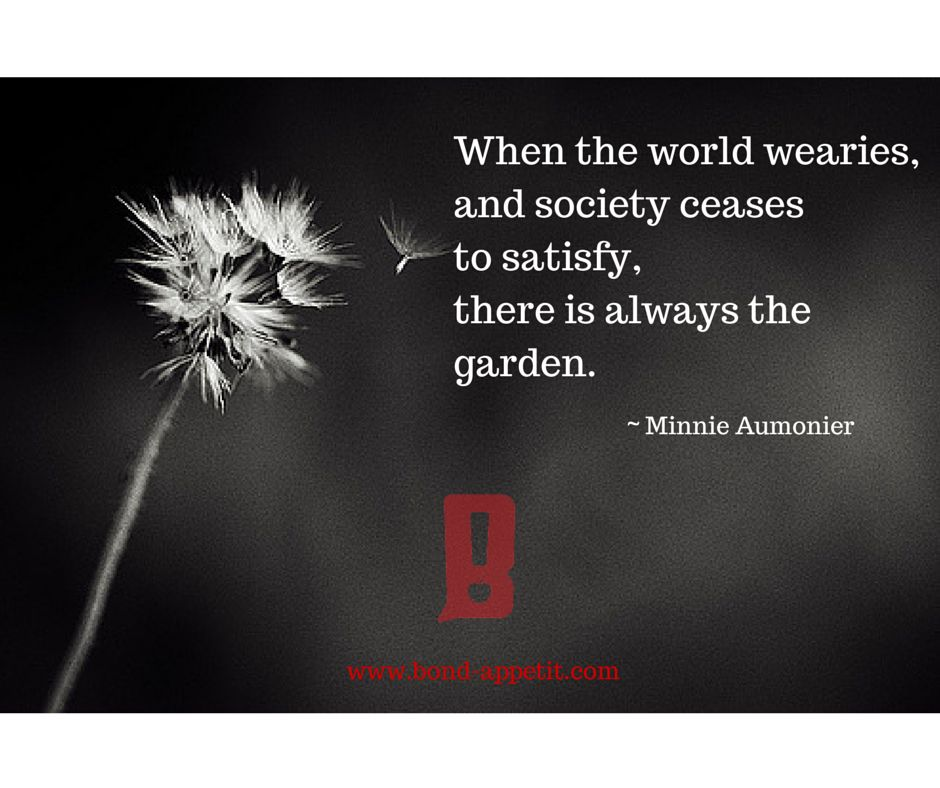 When The World Wearies, And Society Ceases To Satisfy, There Is Always The  Garden