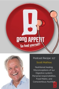 117. Nutritional healing, Misconceptions of our Digestive system, Personal responsibilities, Food Matrix, and Conscientious Nutrition with Scott Mathias
