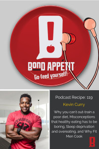 119. Why you can't out-train a poor diet, Misconceptions that healthy eating has to be boring, Sleep deprivation and overeating, Why Fit Men Cook with Kevin Curry