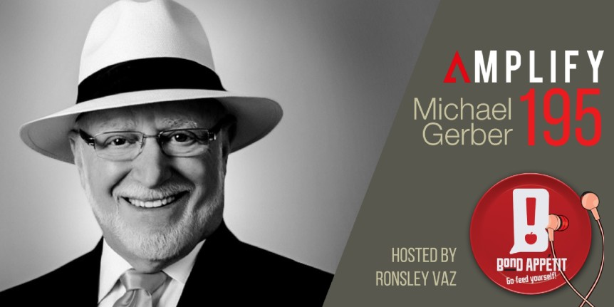 195. Rebroadcast: Awaken the Entrepreneur Within with EMyth Legend Michael E Gerber