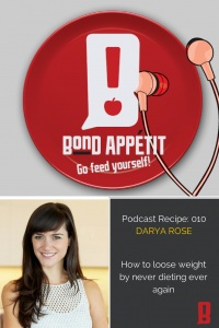 10: How to lose weight by never dieting ever again featuring Darya Rose